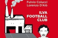 "Libri. ""Ilva Football Club"", intrecci di vita nel campo di calcio di Tamburi"